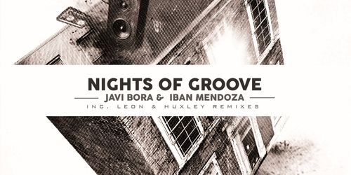 Nights Of Groove EP by Javi Bora & Iban Mendoza