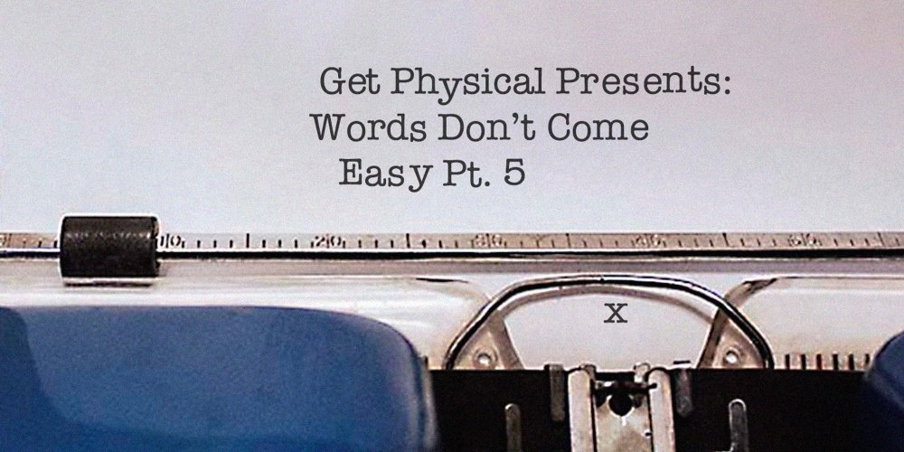 Get Physical presents: Words Don't Come Easy pt.5. Photo by: Get Physical Music