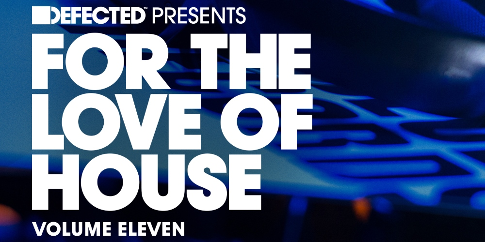 Defected presents For The Love Of House Volume 11. Photo by: Defected Records